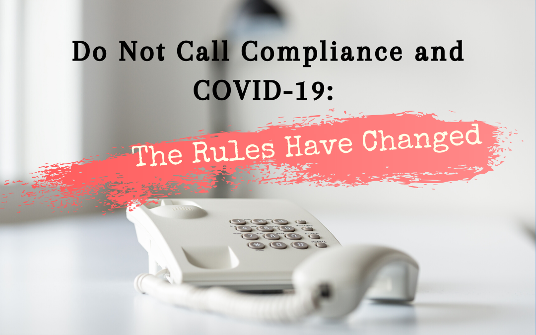 Do Not Call Compliance and COVID-19: The Rules Have Changed