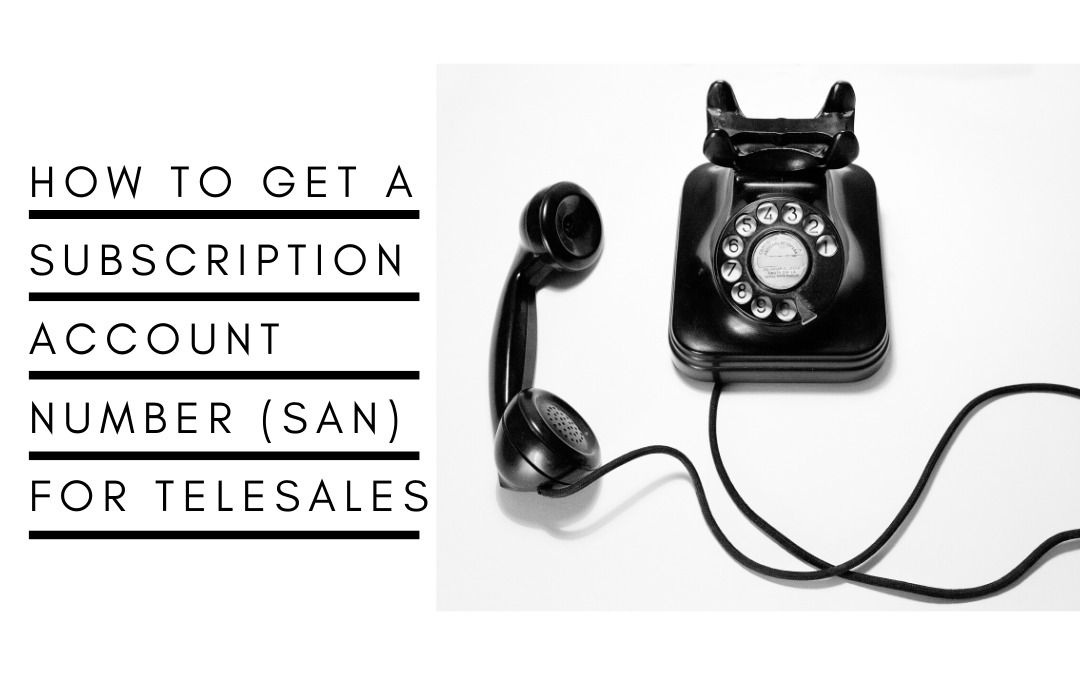 How to Get a Subscription Account Number (SAN) for Telesales