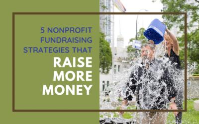 5 Nonprofit Fundraising Strategies That Raise More Money