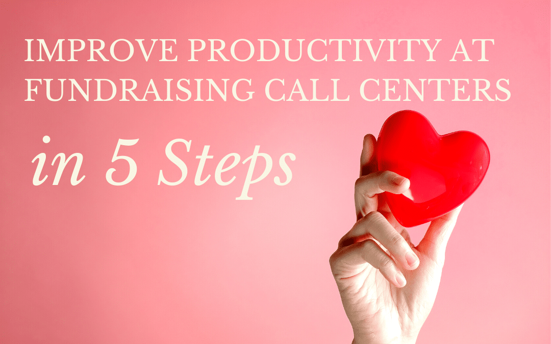 Improve Productivity at Fundraising Call Centers in 5 Steps