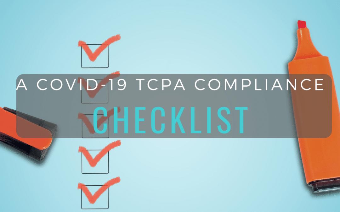 A COVID-19 TCPA Compliance Checklist