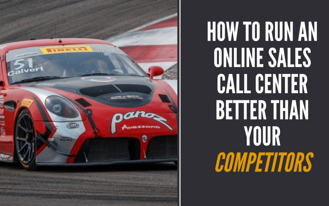 How to Run an Online Sales Call Center Better Than Your Competitors