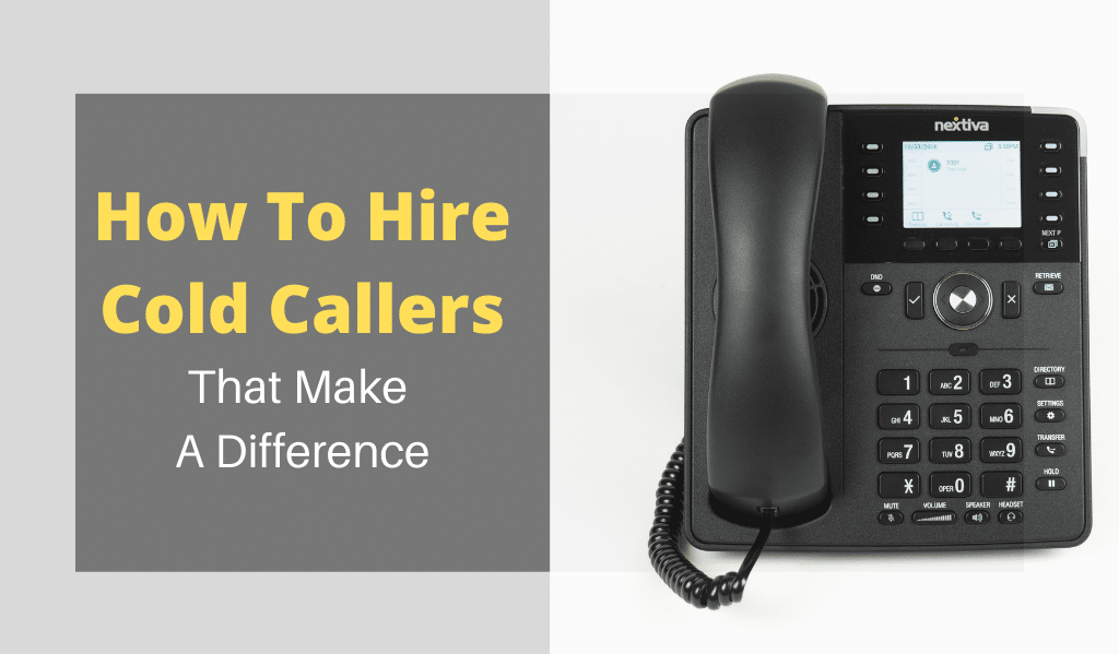How to Hire Cold Callers That Make a Difference