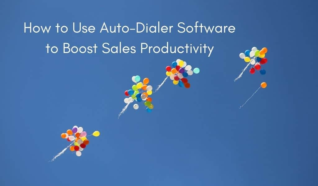 How to Use Auto-Dialer Software to Boost Sales Productivity