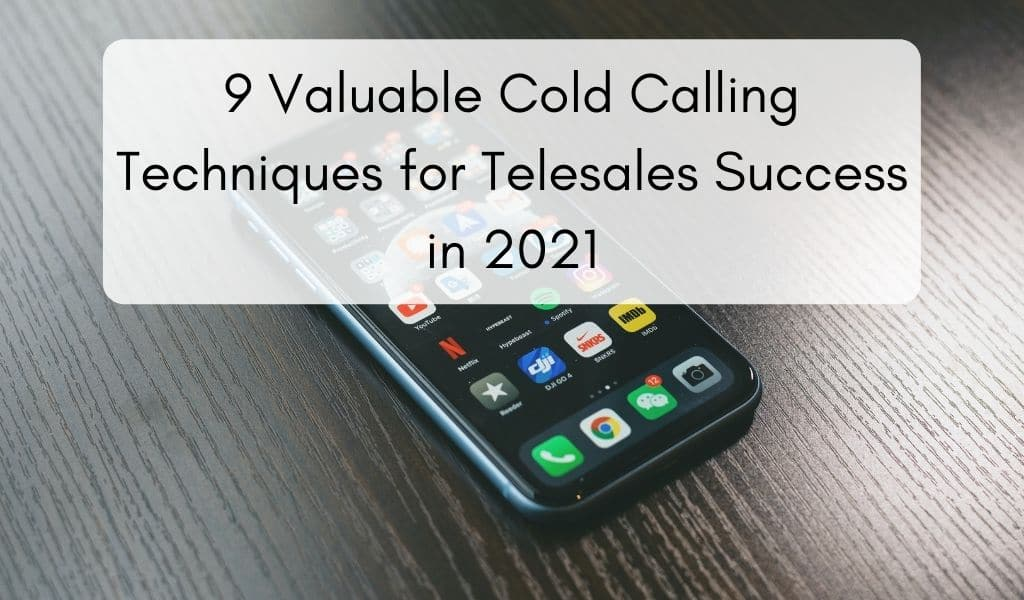 9 Valuable Cold Calling Techniques for Telesales Success in 2021