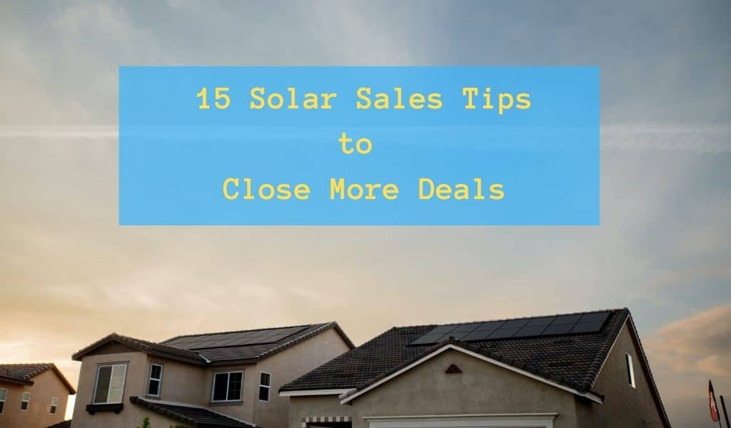 15 Solar Sales Tips to Close More Deals