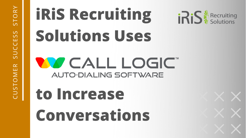 iRiS Recruiting Solutions Uses Call Logic to Increase Conversations