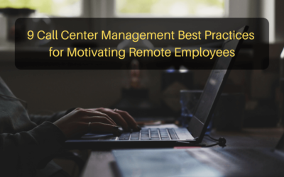 9 Call Center Management Best Practices for Motivating Remote Employees