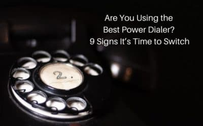 Are You Using the Best Power Dialer? 9 Signs It's Time to Switch