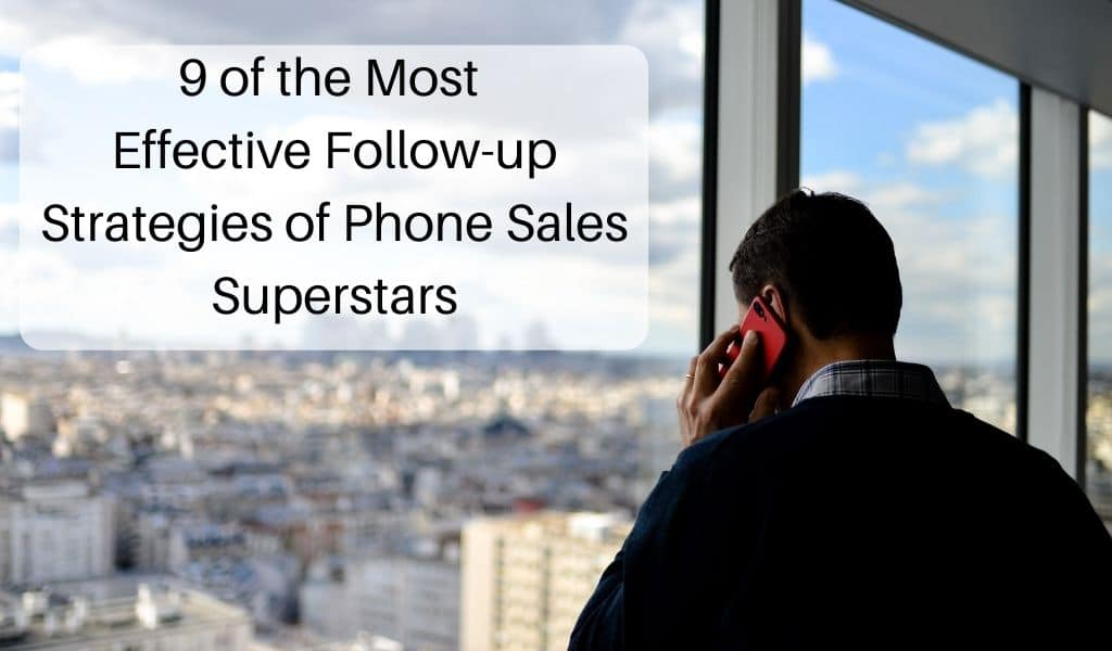 9 of the Most Effective Follow-up Strategies of Phone Sales Superstars