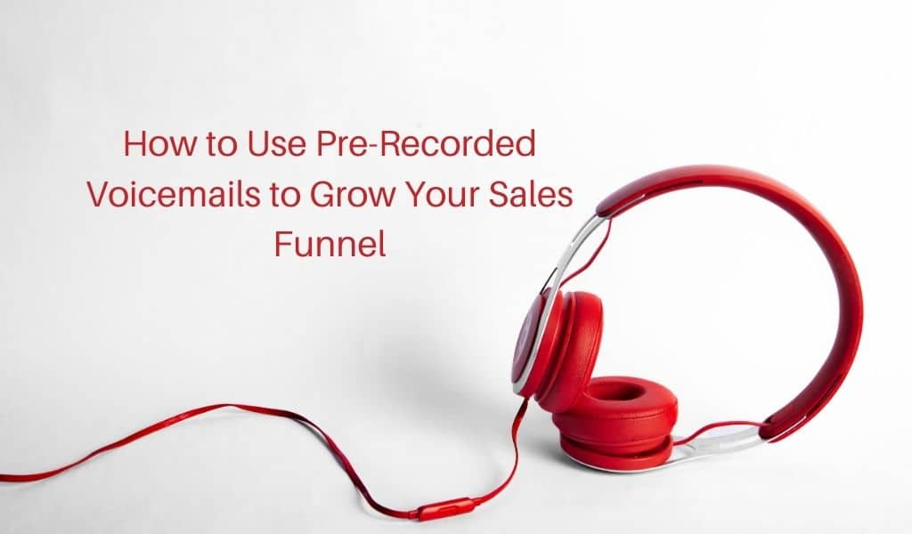 How to Use Pre-Recorded Voicemails to Grow Your Sales Funnel