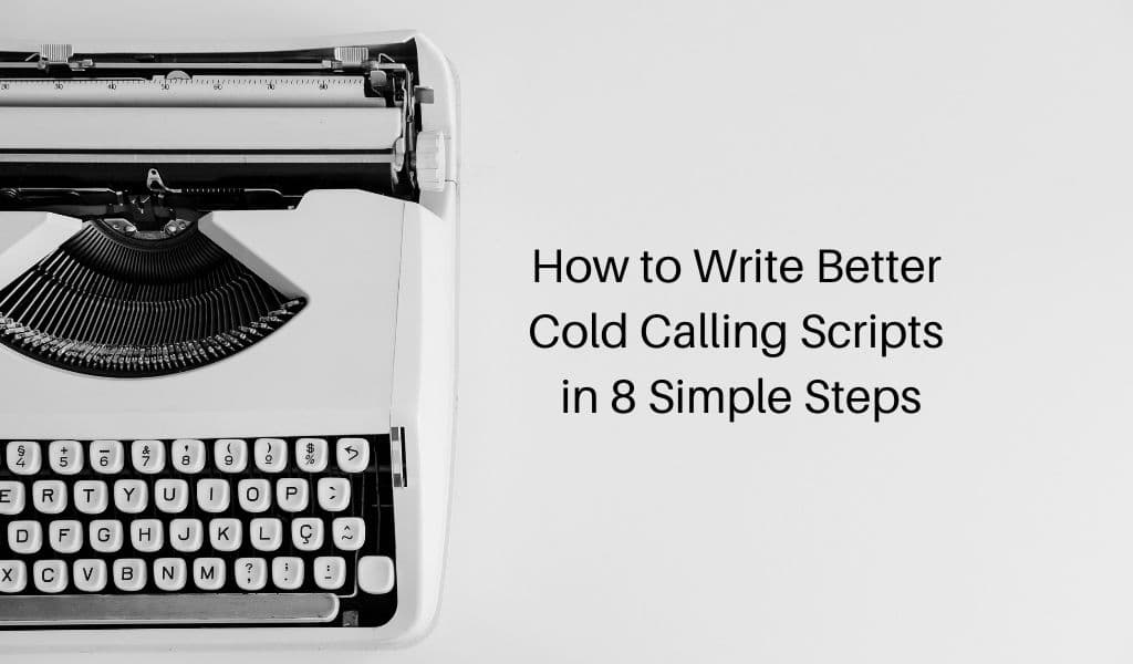 How to Write Better Cold Calling Scripts in 8 Simple Steps