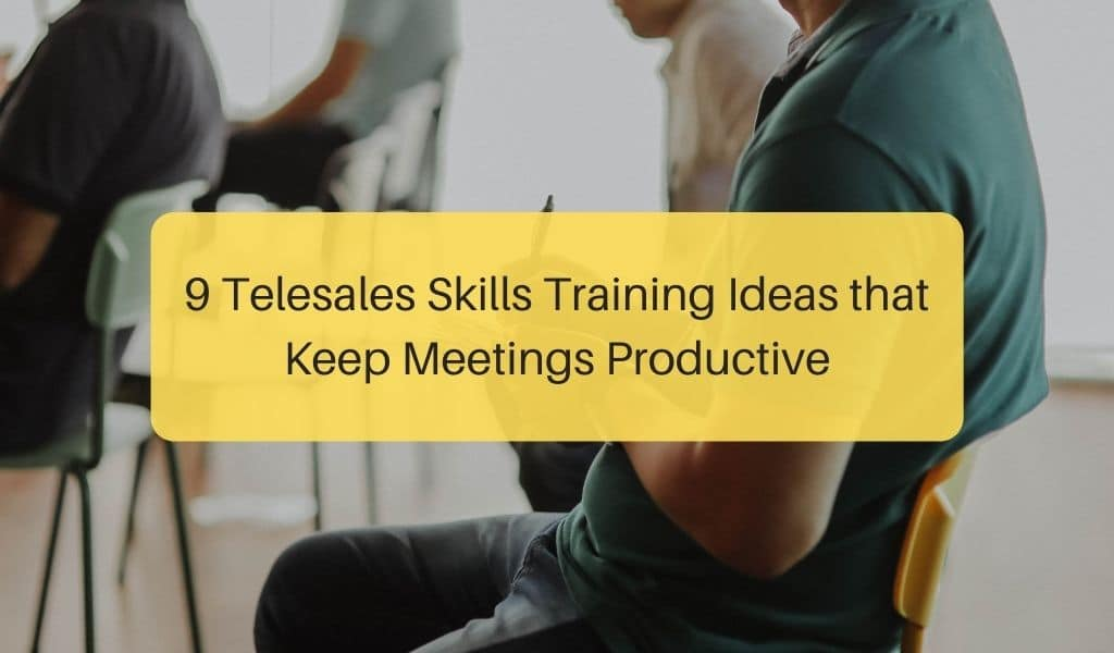 9 Telesales Skills Training Ideas that Keep Meetings Productive