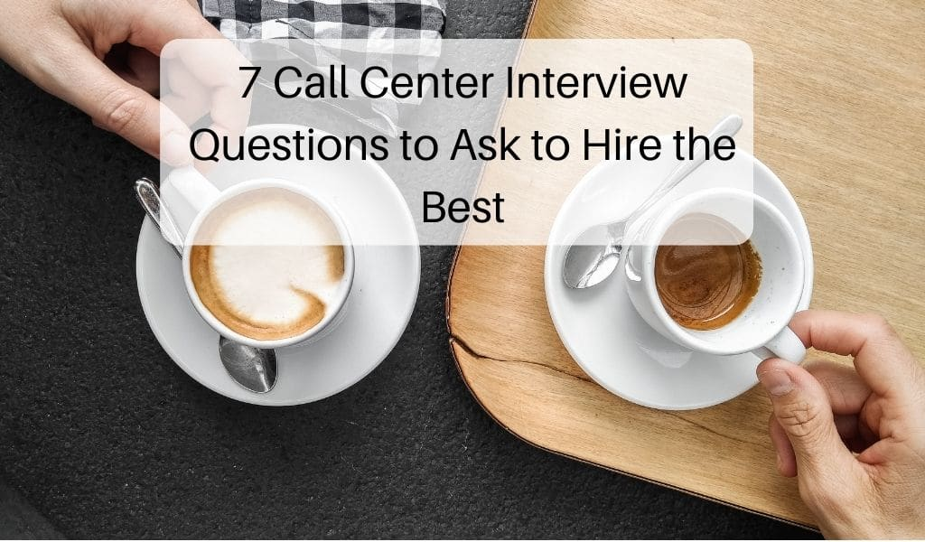 7 Call Center Interview Questions to Ask to Hire the Best
