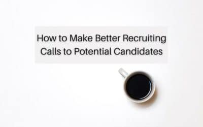 How to Make Better Recruiting Calls to Potential Candidates